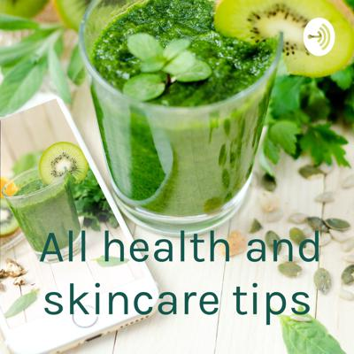 All health and skincare tips