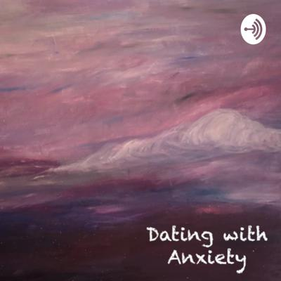 Dating with Anxiety