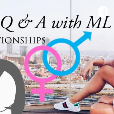 Q & A with ML Episode 1 RELATIONSHIPS