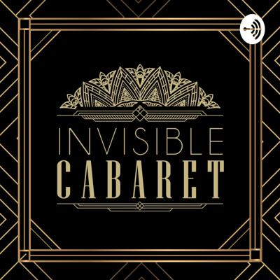 The Invisible Cabaret Podcast: Mental Health & Creativity