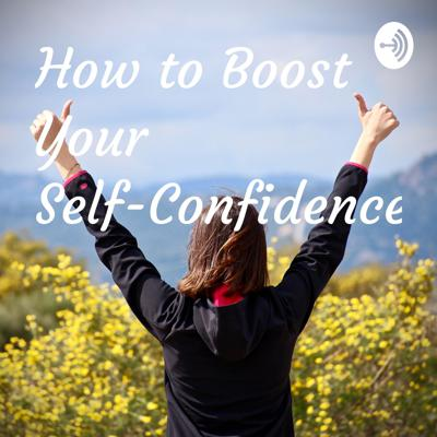 How to Boost Your Self-Confidence