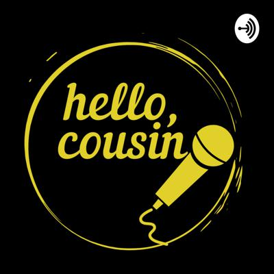 Hello Cousin Podcast