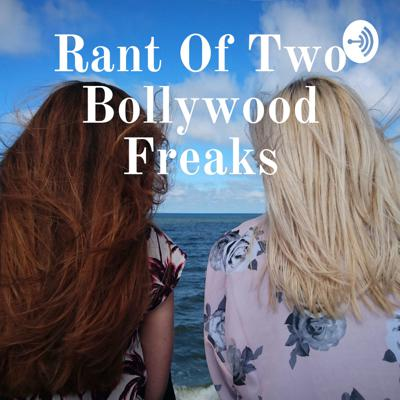 Rant Of Two Bollywood Freaks