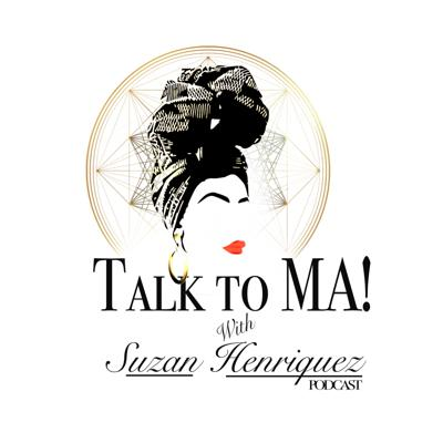 Talk to Ma! with Suzan Henriquez