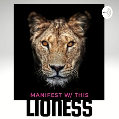 Manifest With This Lioness