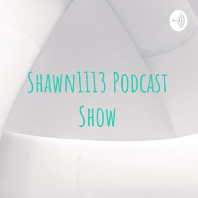 Shawn1113 Podcast Show