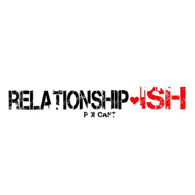 Relationship.ISH Podcast