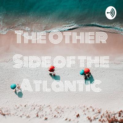 The Other Side of the Atlantic