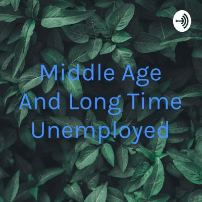 Middle Age And Long Time Unemployed
