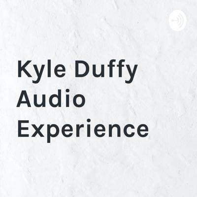 Kyle Duffy Audio Experience