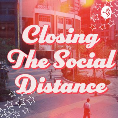 Closing The (Social) Distance