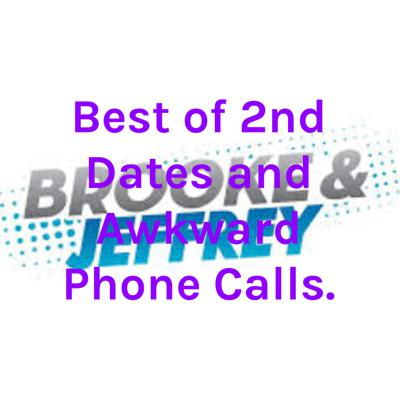Best of 2nd Dates and Awkward Phone Calls.