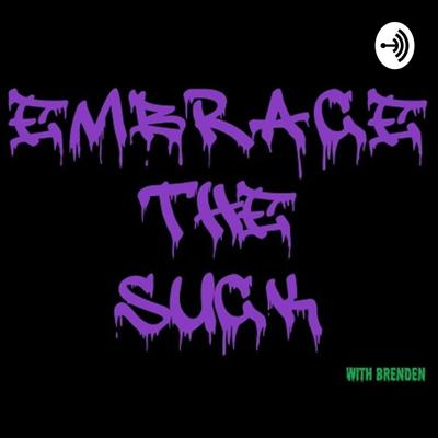 Embrace the Suck with Brenden