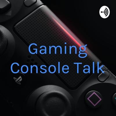 Gaming Console Talk