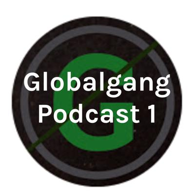 Globalgang Podcast 1