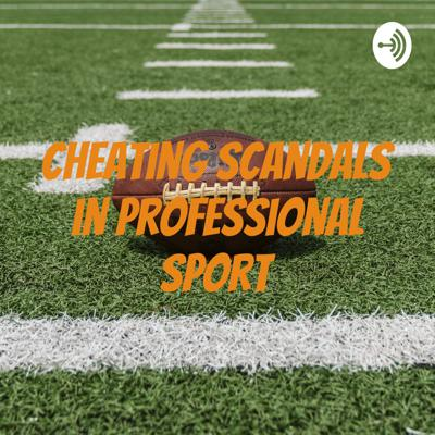 Cheating Scandals in Professional Sport