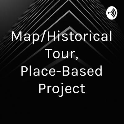 Map/Historical Tour, Place-Based Project