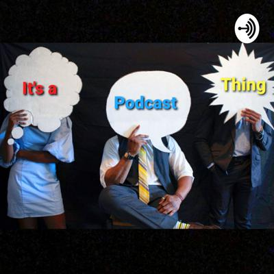 It's a Podcast Thing