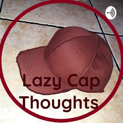 Lazy Cap Thoughts