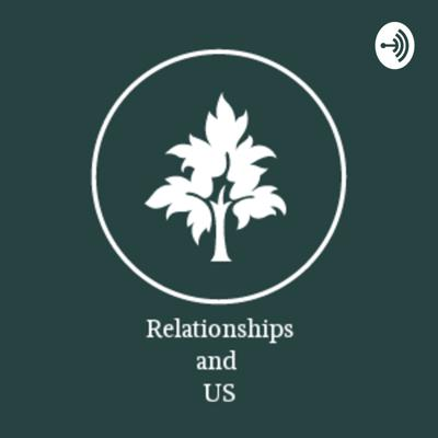 Relationship and US