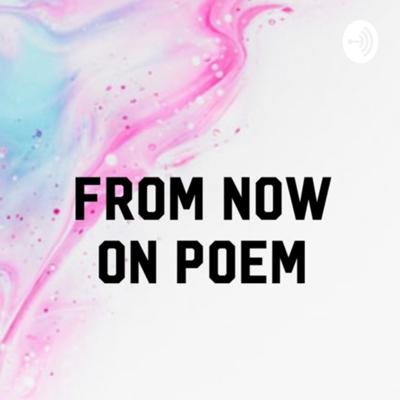 From Now On Poem