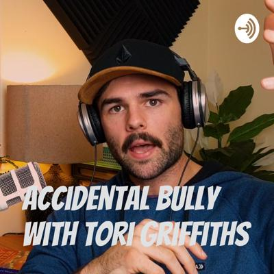 Accidental Bully with Tori Griffiths