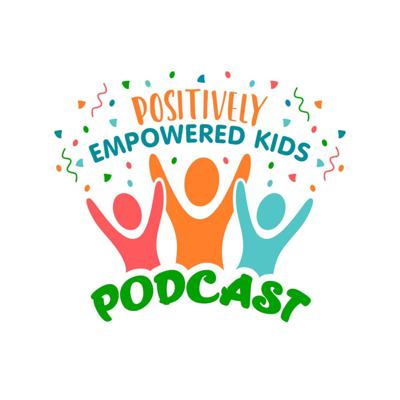 Positively Empowered Kids Podcast
