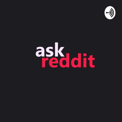 The worlds favorite voice covers the best content on Ask Reddit - Storytime With Reddit