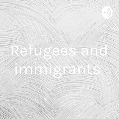 Refugees and immigrants