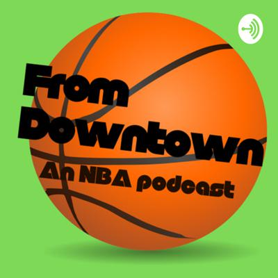 From Downtown an NBA podcast