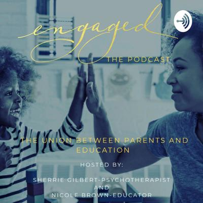 Engage: A podcast and Live Series- The Union Between Parents and Education