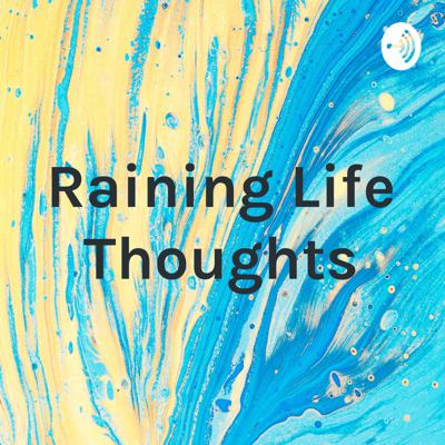 Raining Life Thoughts