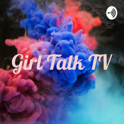Girl Talk TV