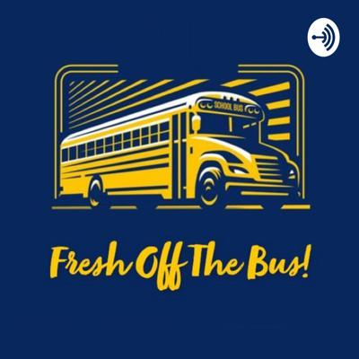 Fresh Off The Bus Podcast