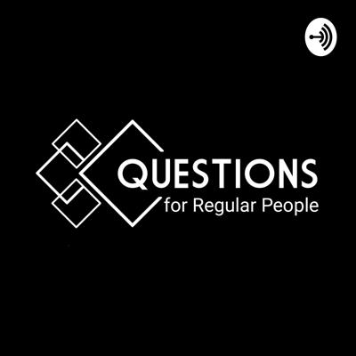 Questions for Regular People