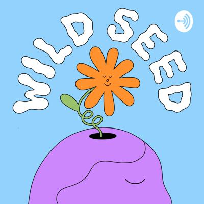 The Wildseed Podcast