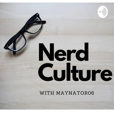 Nerd Culture with Maynator06