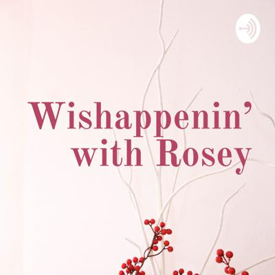 Wishappenin' with Rosey