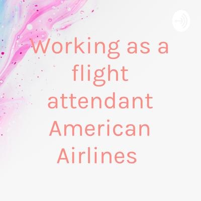 Working as a flight attendant American Airlines