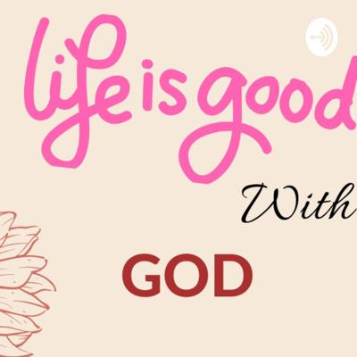 Life is Good With God
