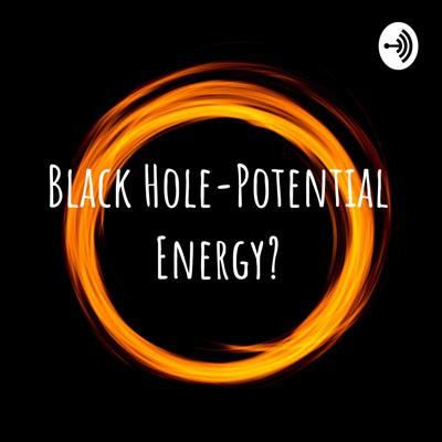 Black Hole-Potential Energy?