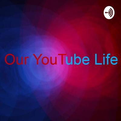 Our YouTube Life