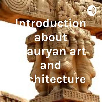 Introduction about mauryan art and architecture