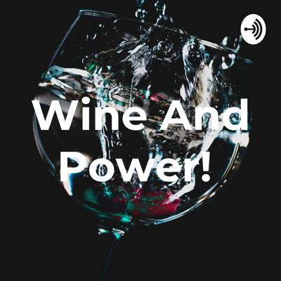 Wine And Power!