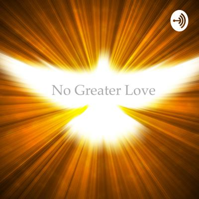 No Greater Love - the podcast