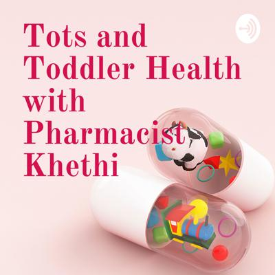 Tots and Toddler Health with Pharmacist Khethi