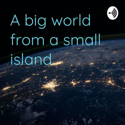 A big world from a small island