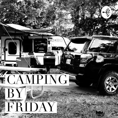 Camping By Friday Podcast