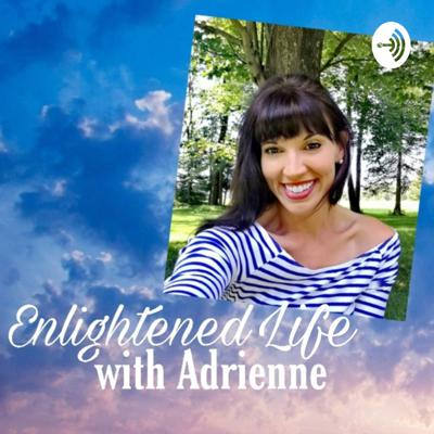 Enlightened Life with Adrienne