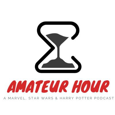 Amateur Hour - A Marvel, Star Wars and Harry Potter Podcast